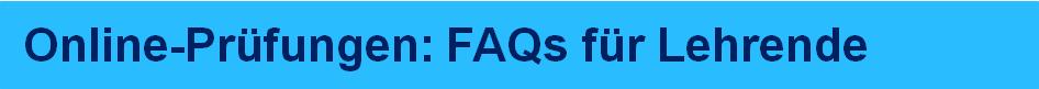 Online Prüfungen FAQs für Lehrende